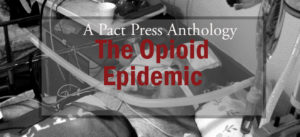 Pact Press, Anthology Opioid Epidemic